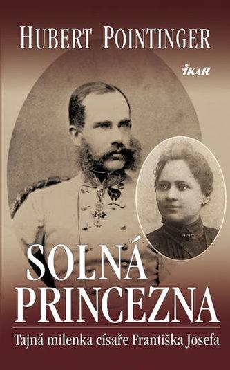 Solná princezna Tajná milenka císaře Františka Josefa