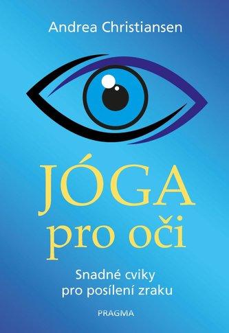 Jóga pro oči - Snadné cviky pro posílení zraku - Christiansen, Andrea