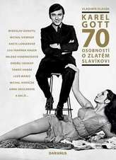 Karel Gott – 70 osobností o Zlatém slavíkovi