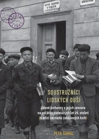 Soustružníci lidských duší - Lidové knihovny a jejich cenzura na počátku padesátých let 20. století (s edicí seznamů zakázaných knih)