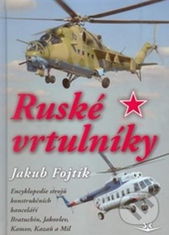 Ruské vrtulníky. Encyklopedie strojů konstrukčních kanceláří Bratuchin, Jakovlev, Kamov, Kazaň a Mil