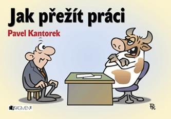 Jak přežít práci – P. Kantorek