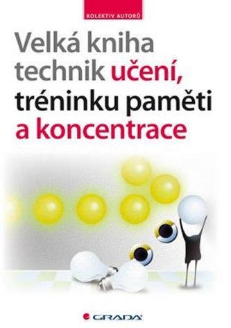 Velká kniha technik učení, tréninku paměti a koncentrace - Kolektiv autorů