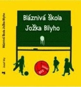 Bláznivá škola Jožka Bilyho