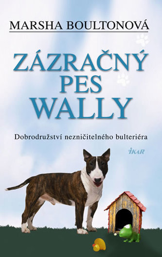 Zázračný pes Wally - Dobrodružství nezničitelného bulteriéra
