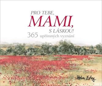 Pro tebe, mami, s láskou! - 365 upřímných vyznání - Exleyová Helen