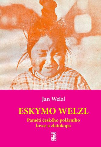 Eskymo Welzl - Paměti českého polárního lovce a zlatokopa - Welzl Jan