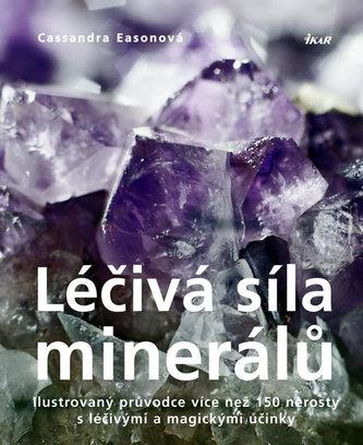 Léčivá síla minerálů - Ilustrovaný průvodce více než 150 nerosty s léčivými a magickými účinky