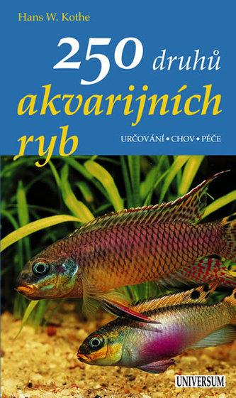 250 druhů akvarijních ryb Určování, chov, péče