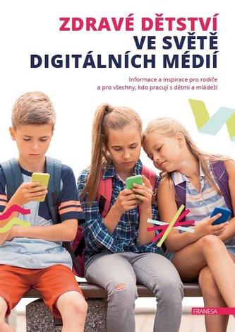 Zdravé dětství ve světě digitálních médií - Informace a inspirace pro rodiče a pro všechny, kdo pracují s dětmi a mládeží - Kolektiv Autorů
