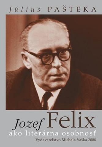 Jozef Felix ako literárna osobnosť