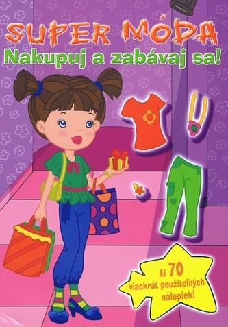 Super móda Nakupuj a zabávaj sa! - autor neuvedený