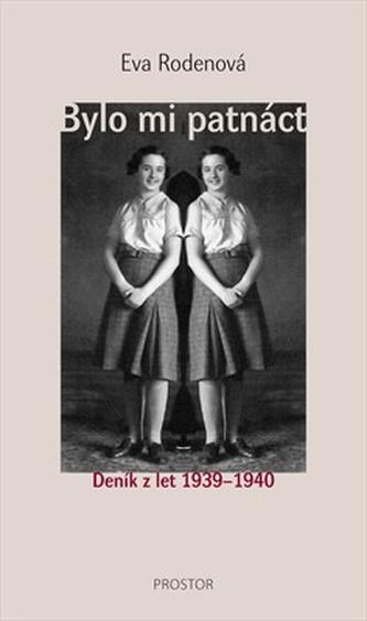Bylo mi patnáct Deník z let 1939–1940