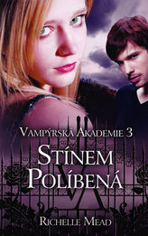 Vampýrská akademie 3 Stínem políbená