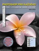 Photoshop pro každého - Práce s fotografiemi snadno a názorně