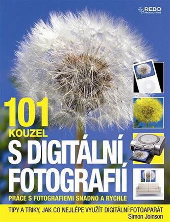 101 kouzel s digitální fotografií - Práce s fotografiemi snadno a rychle
