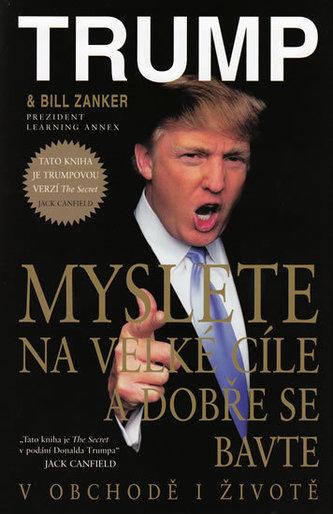 Myslete na velké cíle a dobře se bavte - Donald J. Trump