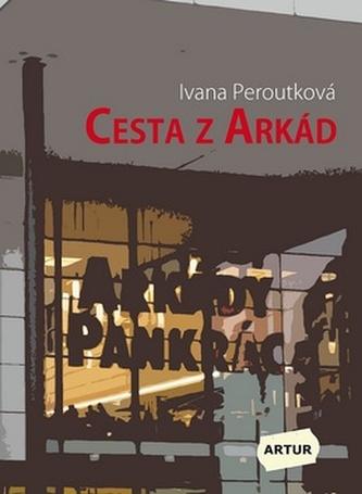 Cesta z Arkád - Ivana Peroutková