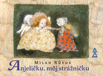 Anjeličku, môj strážničku - Rúfus Milan