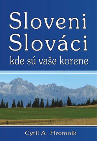 Sloveni Slováci kde sú vaše korene