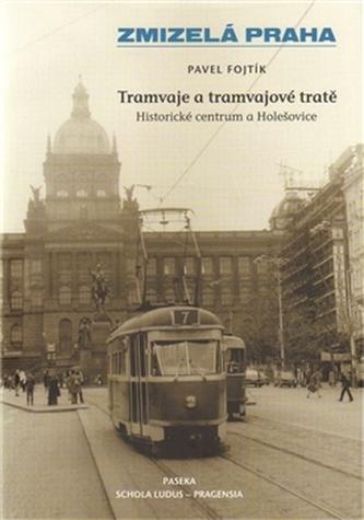 Zmizelá Praha Tramvaje a tramvajové tratě - Pavel Fojtík