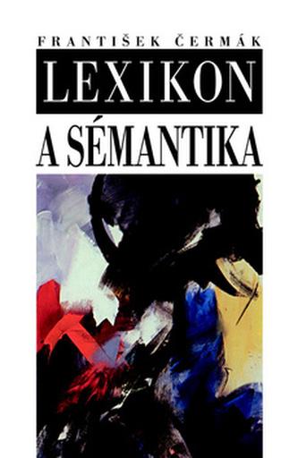 Lexikon a sémantika - Čermák František