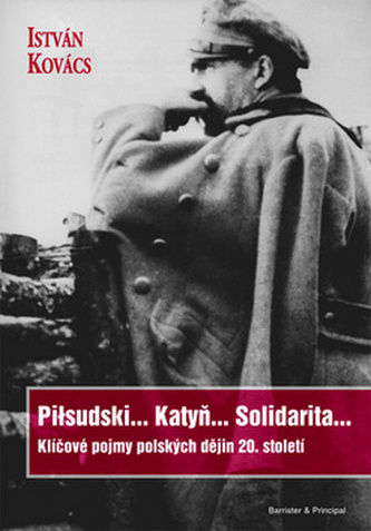Piłsudski... Katyň... Solidarita...