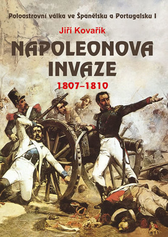 Napoleonova invaze 1807-1810 - Kovařík Jiří