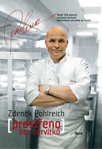 Prostřeno bez servítků Více než 100 pokrmů současné české kuchyně - Zdeněk Pohlreich