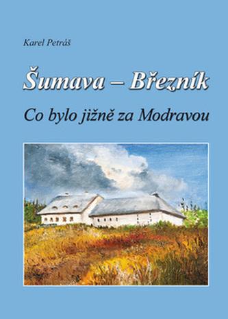Šumava - Březník Co bylo jižně za Modravou - Karel Petráš