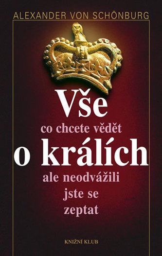 Vše co chcete vědět o králích ale neodvážili jste se zeptat - Alexander von Schönburg