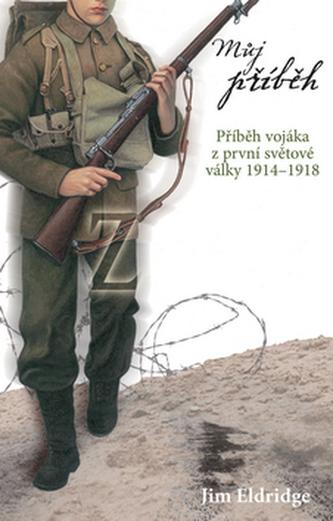 Můj příběh Příběh vojáka z první světové války 1914-1918