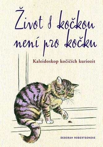 Život s kočkou není pro kočku Kaleidoskop kočičích kuriozit