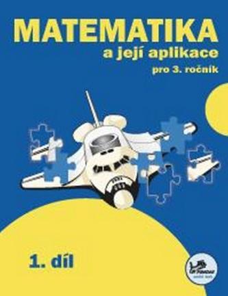 Matematika a její aplikace pro 3. ročník 1. díl