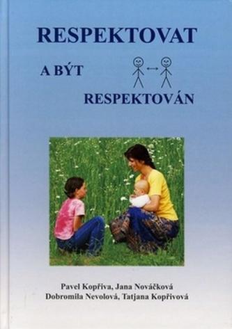 Respektovat a být respektován - Pavel Kopřiva; Jana Nováčková