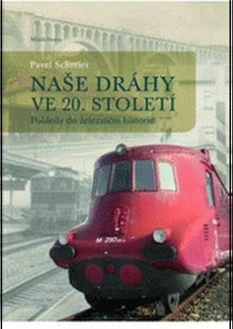 Naše dráhy ve 20. století - Pavel Schreier