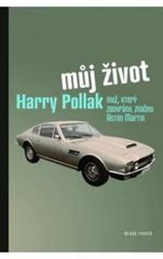 Můj život Harry Pollak - Harry Pollak