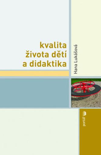 Kvalita života dětí a didaktika - Hana Lukášová