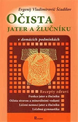 Očista jater a žlučníku - Jevgenij Vladimirovič Ščadilov
