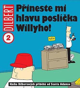 Dilbert: Přineste mi hlavu poslíčka Willyho!