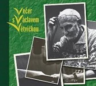 Večer s Václavem Větvičkou - Větvička Václav