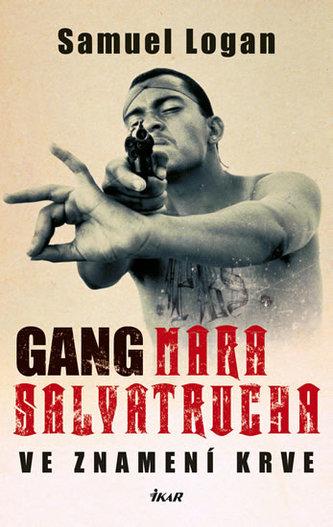 Gang Mara Salvatrucha Ve znamení krve