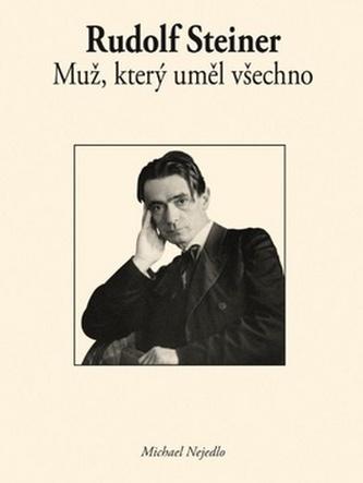 Rudolf Steiner Muž, který uměl všechno