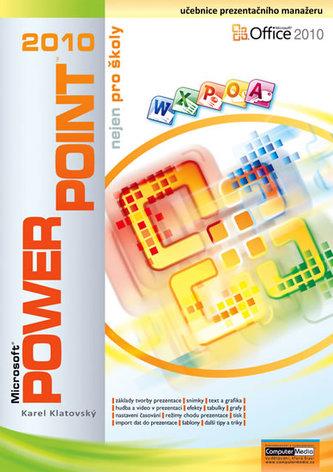 PowerPoint 2010 nejen pro školy - Karel Klatovský