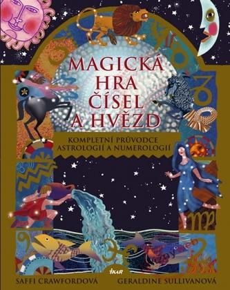 Magická hra čísel a hvězd - Kompletní průvodce astrologií a numerologií - 2.vyd.