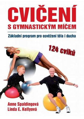 Cvičíme s gymnastickým míčem - Anne Spaldingová; Linda E. Kellyová