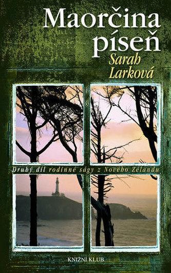 Maorčina píseň Druhý díl rodinné ságy z Nového Zélandu - Sarah Lark