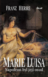 Marie Luisa. Napoleon byl její osud