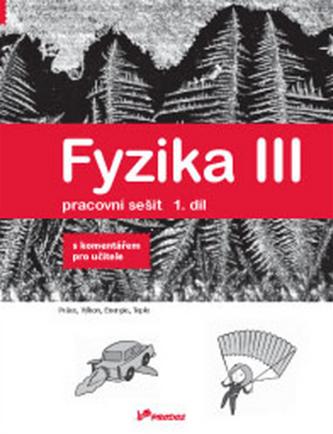 Fyzika III Pracovní sešit 1 S komentářem pro učitele - Renata Holubová