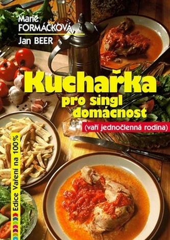 Kuchařka pro singl domácnost - Marie Formáčková; Jan Beer